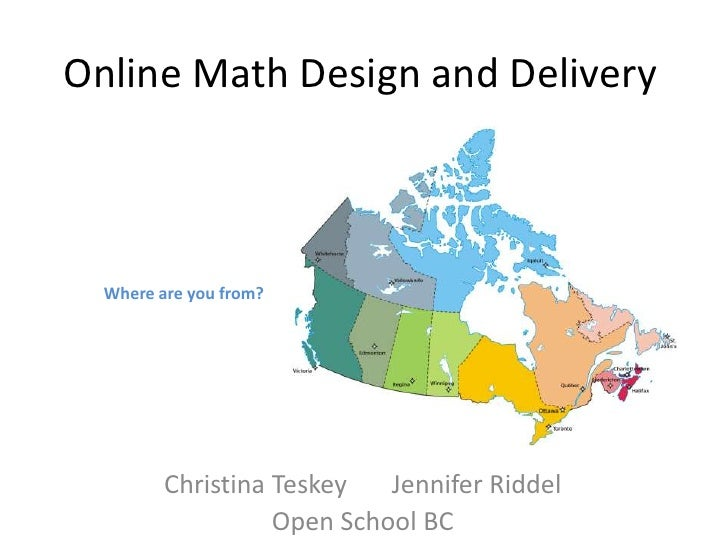 Online Math Design and Delivery<br />Where are you from?<br />Christina Teskey       Jennifer Riddel<br />Open School BC<b...
