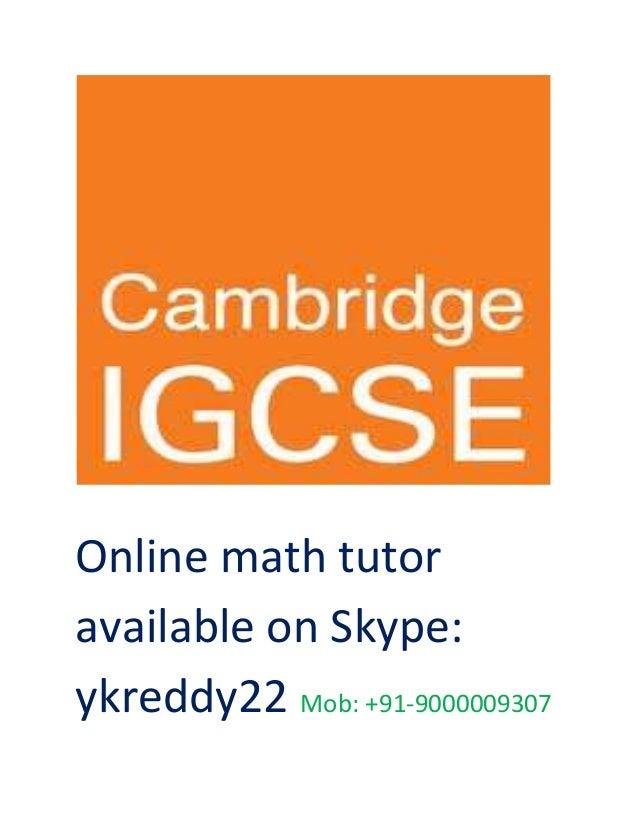 Online math tutor available on Skype: ykreddy22 Mob: +91-9000009307