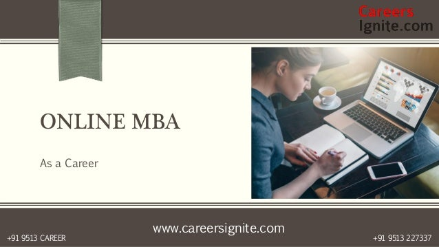 www.careersignite.com +91 9513 227337+91 9513 CAREER ONLINE MBA As a Career