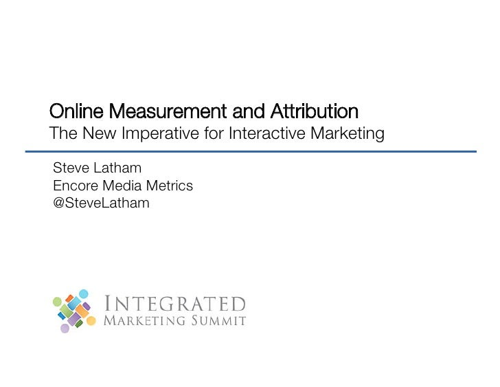 Online Measurement and Attribution !The New Imperative for Interactive MarketingSteve LathamEnvoy Analytics@SteveLatham
