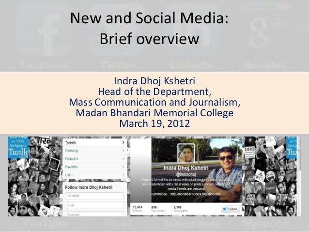 New and Social Media:   Brief overview        Indra Dhoj Kshetri     Head of the Department,Mass Communication and Journal...