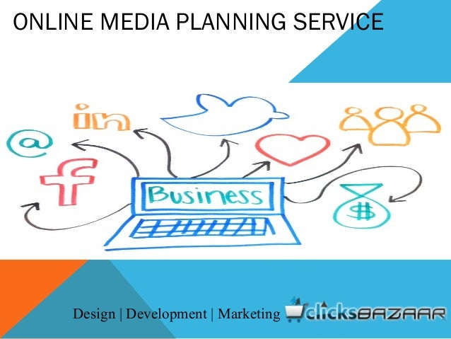 MEDIA OBJECTIVES, STRATEGIES AND PLANNING ONLINE MEDIA PLANNING SERVICE Design | Development | Marketing