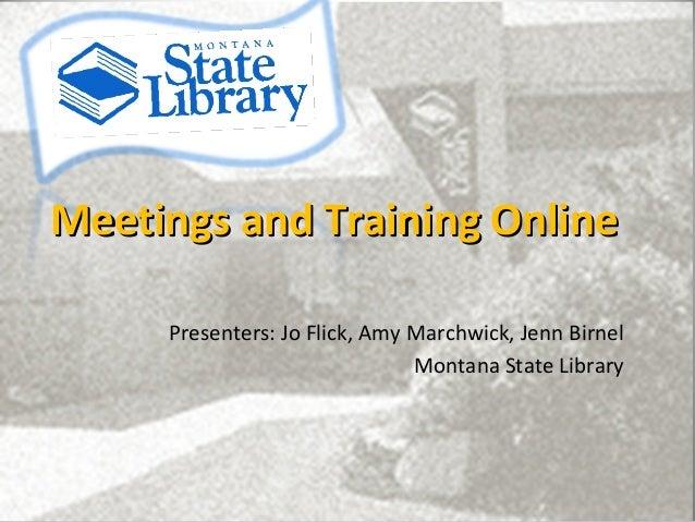 Meetings and Training Online     Presenters: Jo Flick, Amy Marchwick, Jenn Birnel                               Montana St...