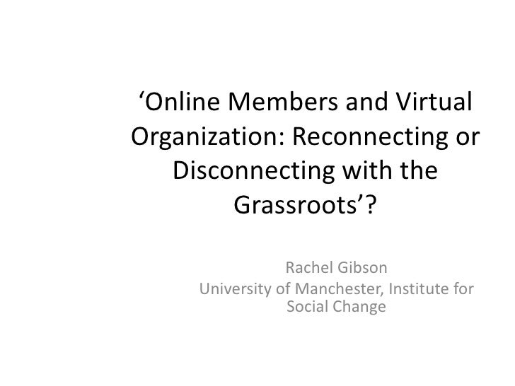 'Online Members and VirtualOrganization: Reconnecting or   Disconnecting with the        Grassroots'?                 Rach...