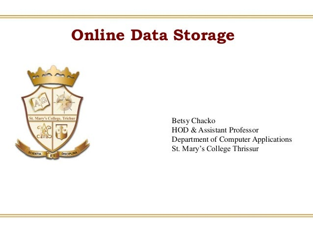 Online Data Storage Betsy Chacko HOD & Assistant Professor Department of Computer Applications St. Mary's College Thrissur