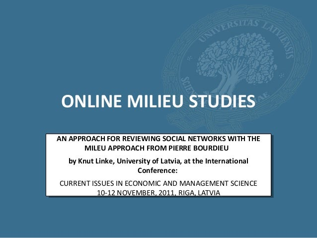 ONLINE MILIEU STUDIESAN APPROACH FOR REVIEWING SOCIAL NETWORKS WITH THE       MILEU APPROACH FROM PIERRE BOURDIEU  by Knut...