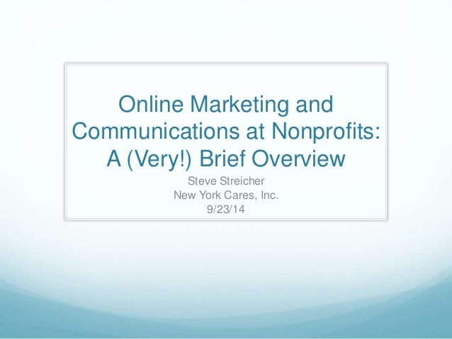 Online Marketing and  Communications at Nonprofits:  A (Very!) Brief Overview  Steve Streicher  New York Cares, Inc.  9/23...