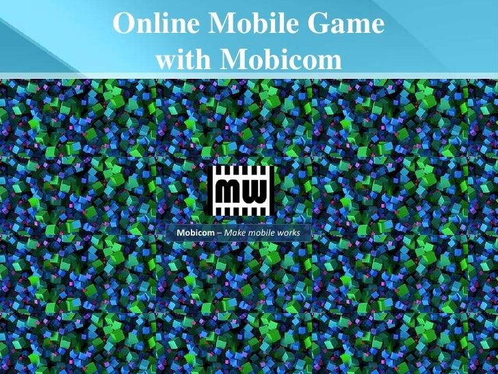 Online Mobile Game  with Mobicom    Mobicom – Make mobile works