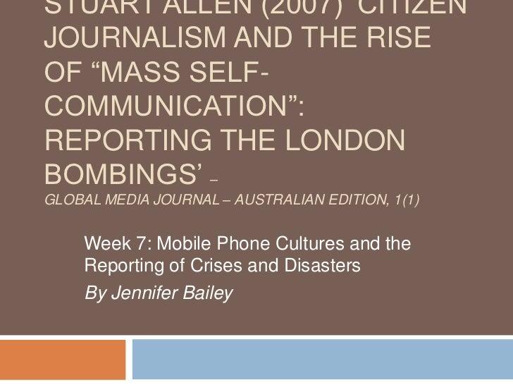 "STUART ALLEN (2007) ""CITIZENJOURNALISM AND THE RISEOF ""MASS SELF-COMMUNICATION"":REPORTING THE LONDONBOMBINGS"" –GLOBAL MEDI..."