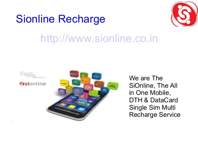 Sionline Recharge http://www.sionline.co.in We are The SiOnline, The All in One Mobile, DTH & DataCard Single Sim Multi Re...