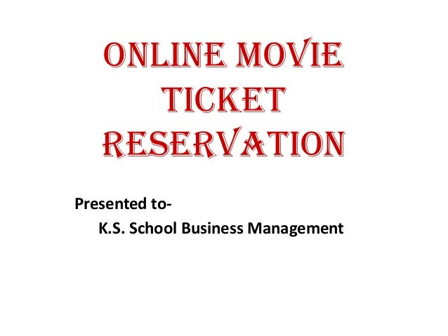 Online movie ticket Reservation Presented to- K.S. School Business Management