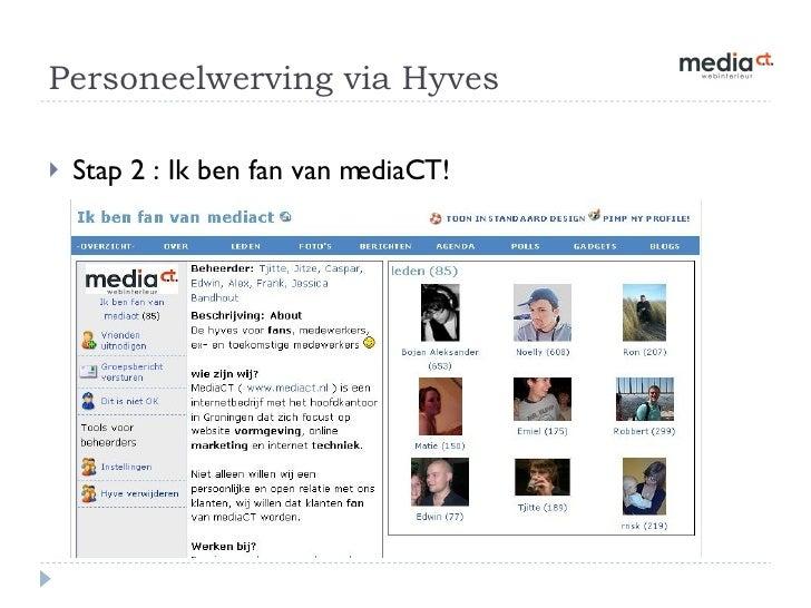 Personeelwerving via Hyves  <ul><li>Stap 2 : Ik ben fan van mediaCT! </li></ul>