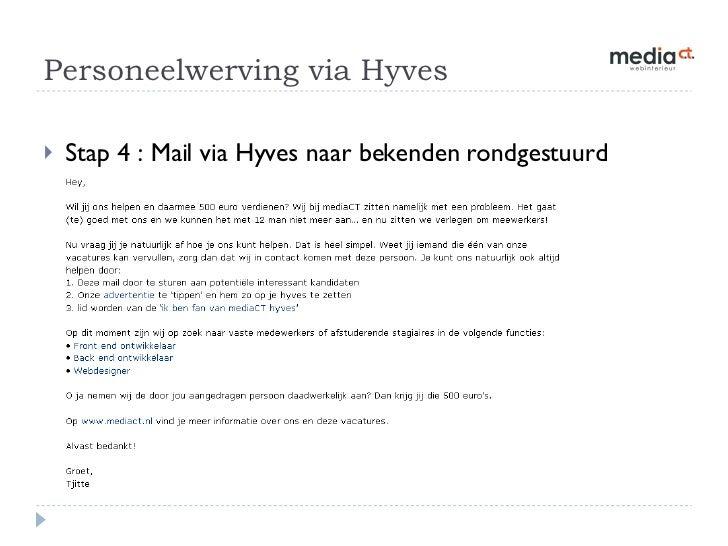 Personeelwerving via Hyves  <ul><li>Stap 4 : Mail via Hyves naar bekenden rondgestuurd </li></ul>
