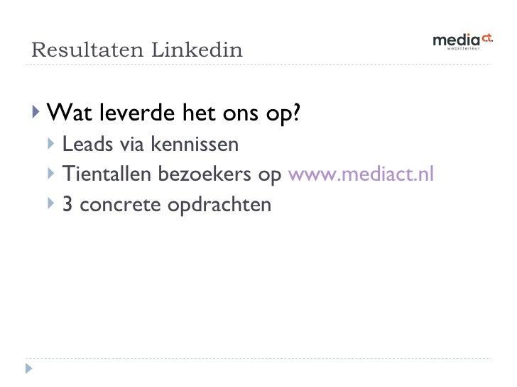 Resultaten Linkedin <ul><li>Wat leverde het ons op? </li></ul><ul><ul><li>Leads via kennissen </li></ul></ul><ul><ul><li>T...