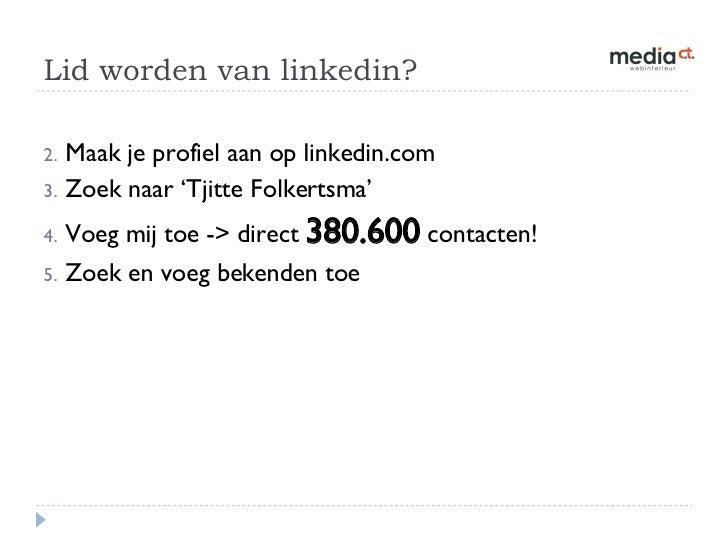 Lid worden van linkedin? <ul><li>Maak je profiel aan op linkedin.com </li></ul><ul><li>Zoek naar 'Tjitte Folkertsma' </li>...