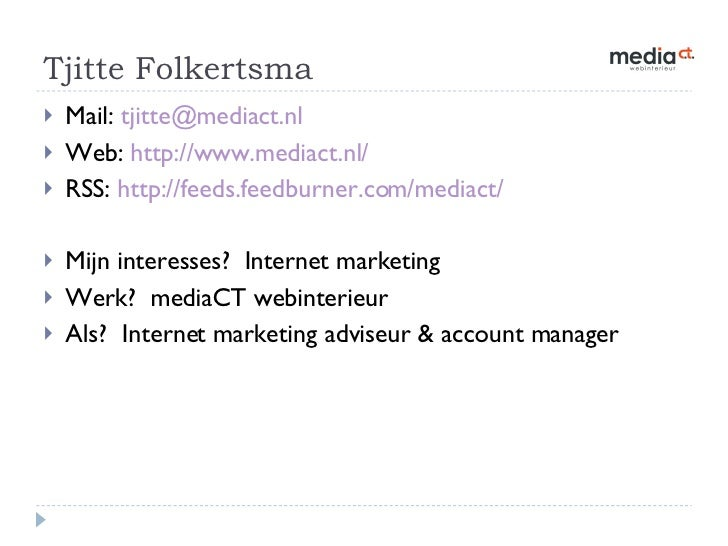 Tjitte Folkertsma <ul><li>Mail:  [email_address] </li></ul><ul><li>Web:  http://www.mediact.nl/ </li></ul><ul><li>RSS:  ht...