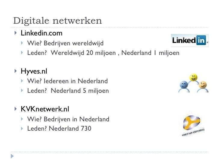 Digitale netwerken <ul><li>Linkedin.com </li></ul><ul><ul><li>Wie? Bedrijven wereldwijd </li></ul></ul><ul><ul><li>Leden? ...