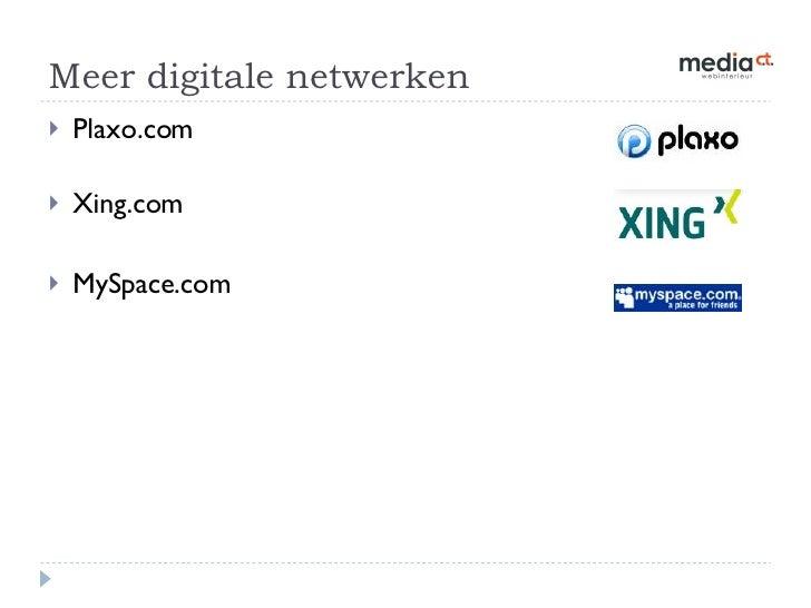 Meer digitale netwerken <ul><li>Plaxo.com </li></ul><ul><li>Xing.com </li></ul><ul><li>MySpace.com </li></ul>