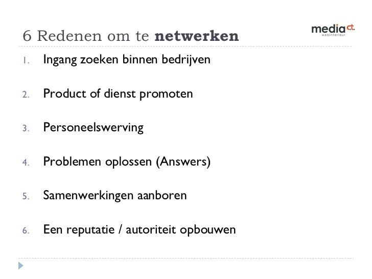 6 Redenen om te  netwerken <ul><li>Ingang zoeken binnen bedrijven </li></ul><ul><li>Product of dienst promoten </li></ul><...