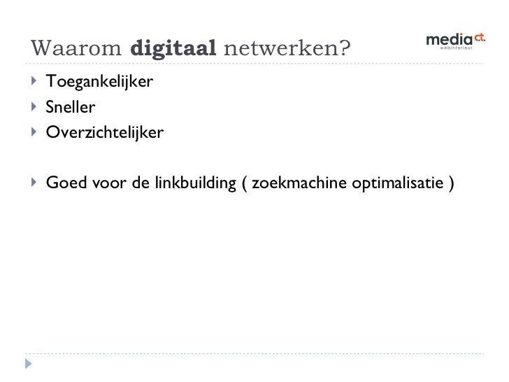 Waarom  digitaal  netwerken? <ul><li>Toegankelijker </li></ul><ul><li>Sneller </li></ul><ul><li>Overzichtelijker </li></ul...