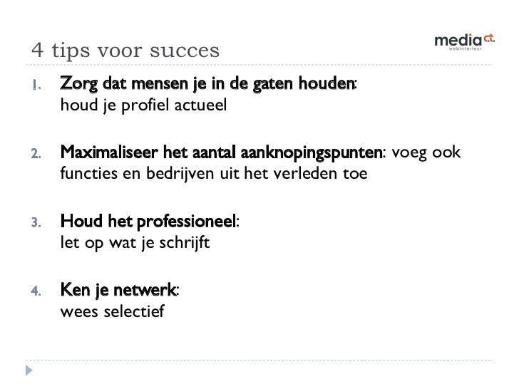 4 tips voor succes <ul><li>Zorg dat mensen je in de gaten houden :  houd je profiel actueel </li></ul><ul><li>Maximaliseer...