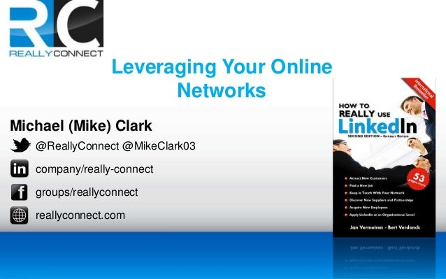 Michael (Mike) Clark @ReallyConnect @MikeClark03 company/really-connect groups/reallyconnect reallyconnect.com Leveraging ...