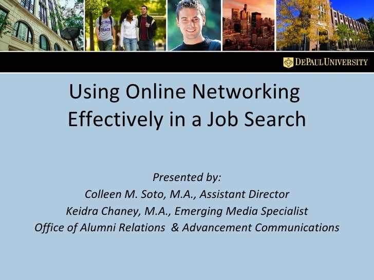 Using Online Networking  Effectively in a Job Search Presented by: Colleen M. Soto, M.A., Assistant Director Keidra Chaney...
