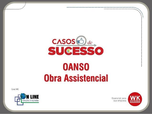OANSO Obra Assistencial Canal WK: