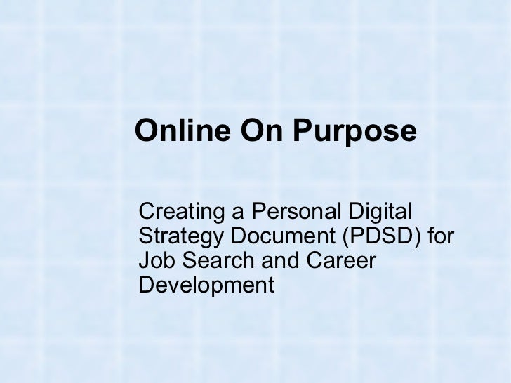 Online On Purpose Creating a Personal Digital Strategy Document (PDSD) for Job Search and Career Development