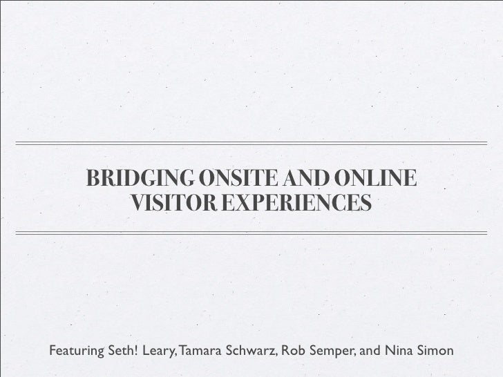 BRIDGING ONSITE AND ONLINE         VISITOR EXPERIENCES     Featuring Seth! Leary, Tamara Schwarz, Rob Semper, and Nina Sim...