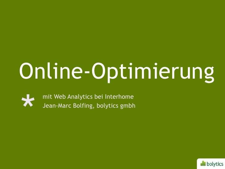 Online-Optimierung<br />mit Web Analytics bei Interhome<br />Jean-Marc Bolfing, bolyticsgmbh<br />