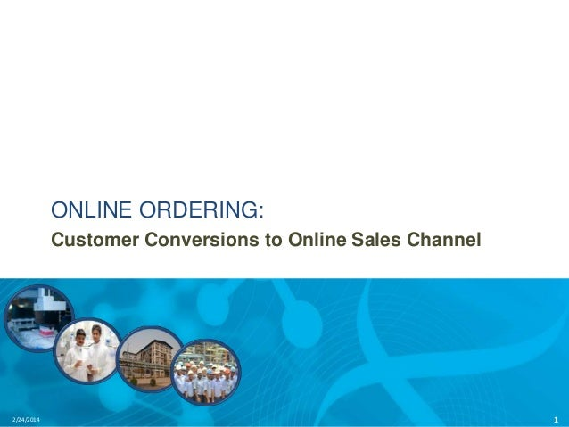 ONLINE ORDERING: Customer Conversions to Online Sales Channel  2/24/2014  1