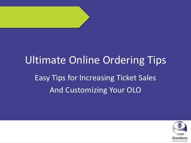 6/6/2013 1Ultimate Online Ordering TipsEasy Tips for Increasing Ticket SalesAnd Customizing Your OLO