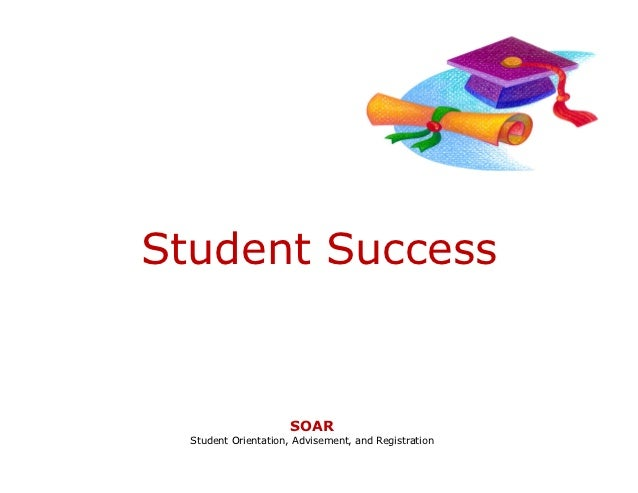Student Success                     SOAR  Student Orientation, Advisement, and Registration