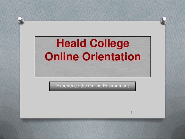 Heald College Online Orientation Experience the Online Environment  1