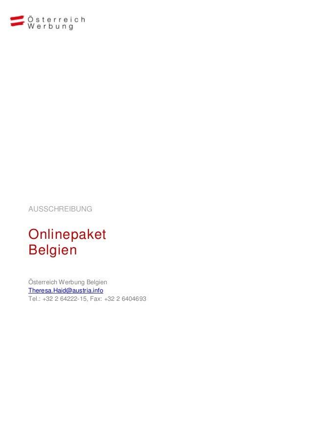 AUSSCHREIBUNGOnlinepaketBelgienÖsterreich Werbung BelgienTheresa.Haid@austria.infoTel.: +32 2 64222-15, Fax: +32 2 6404693
