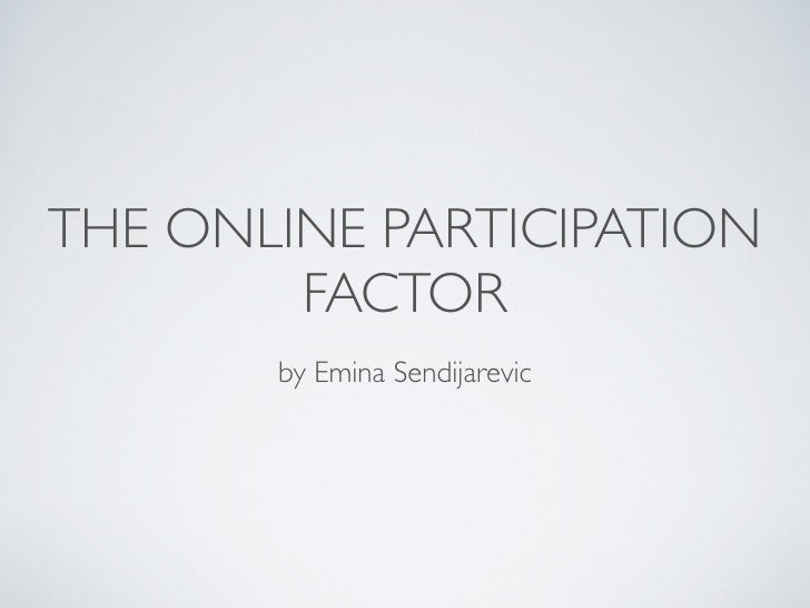 THE ONLINE PARTICIPATION         FACTOR        by Emina Sendijarevic