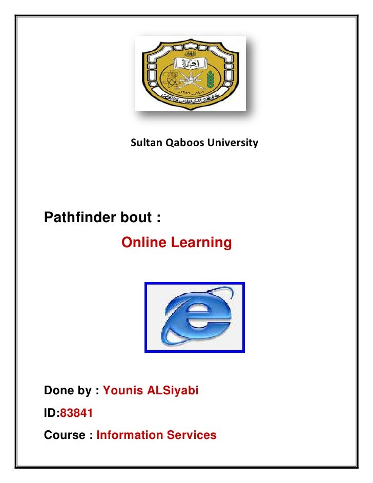 Sultan Qaboos UniversityPathfinder bout :            Online LearningDone by : Younis ALSiyabiID:83841Course : Information ...