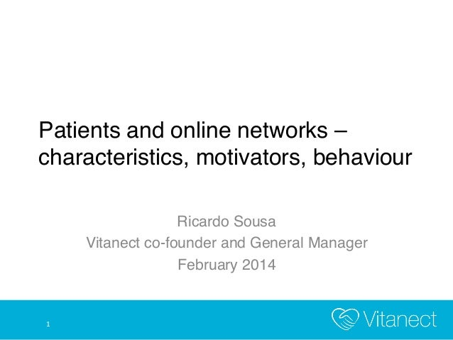 Patients and online networks – characteristics, motivators, behaviour! Ricardo Sousa! Vitanect co-founder and General Mana...