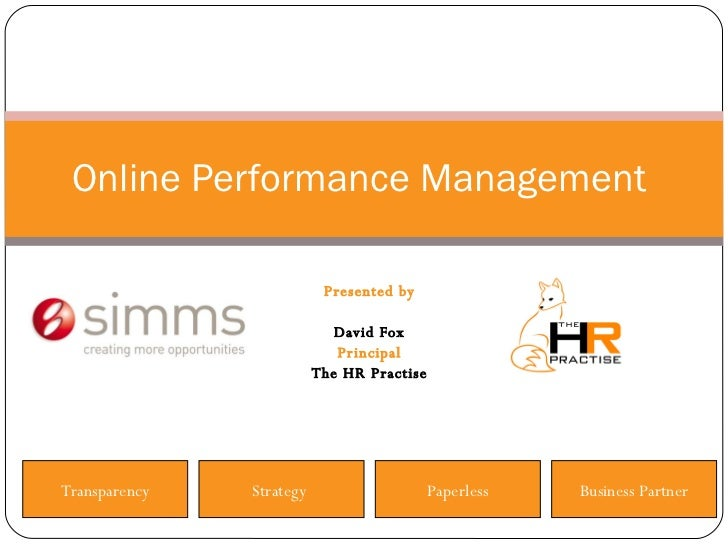 Presented by David Fox Principal The HR Practise Online Performance Management  Strategy  Paperless Business Partner Trans...