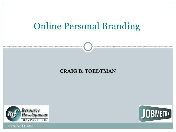 CRAIG B. TOEDTMAN     Online Personal Branding  November 13, 2009