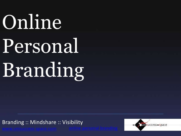 Online PersonalBranding<br />Branding :: Mindshare :: Visibility www.unisuccess-space.com<br />online personal branding<br />