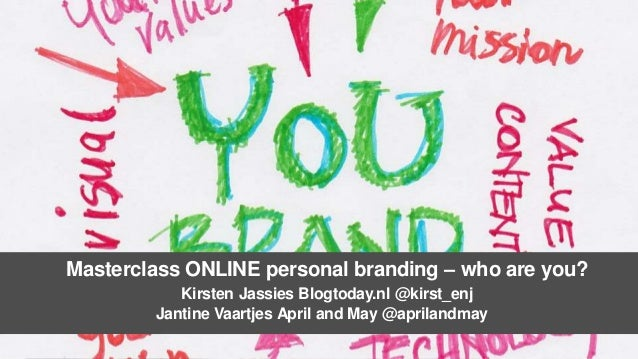 Masterclass ONLINE personal branding – who are you? Kirsten Jassies Blogtoday.nl @kirst_enj Jantine Vaartjes April and May...
