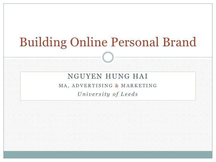 Building Online Personal Brand        NGUYEN HUNG HAI      MA, ADVERTISING & MARKETING           University of Leeds
