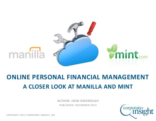 ONLINE PERSONAL FINANCIAL MANAGEMENT A CLOSER LOOK AT MANILLA AND MINT AUTHOR: JOHN GREENOUGH PUBLISHED: DECEMBER 2013  CO...