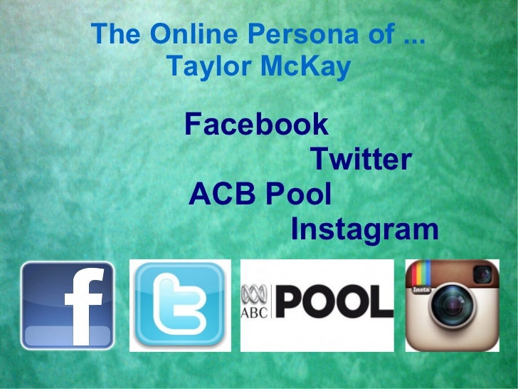 The Online Persona of ...     Taylor McKay      Facebook              Twitter      ACB Pool            Instagram