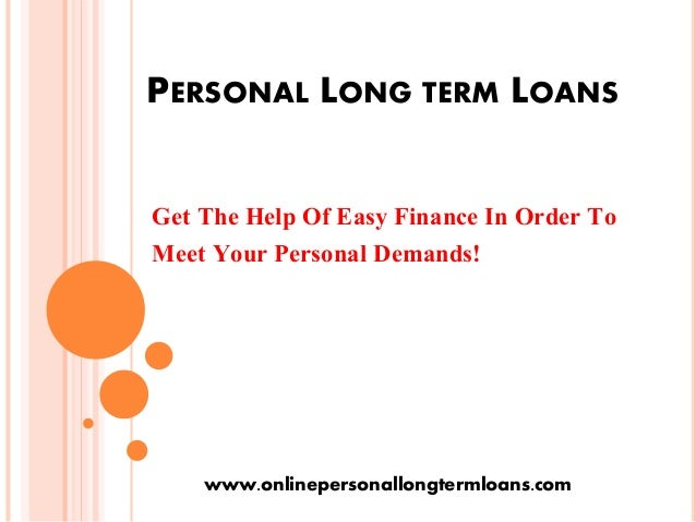 Long Term Loans >> Personal Long Term Loans Great Option For Financing Your