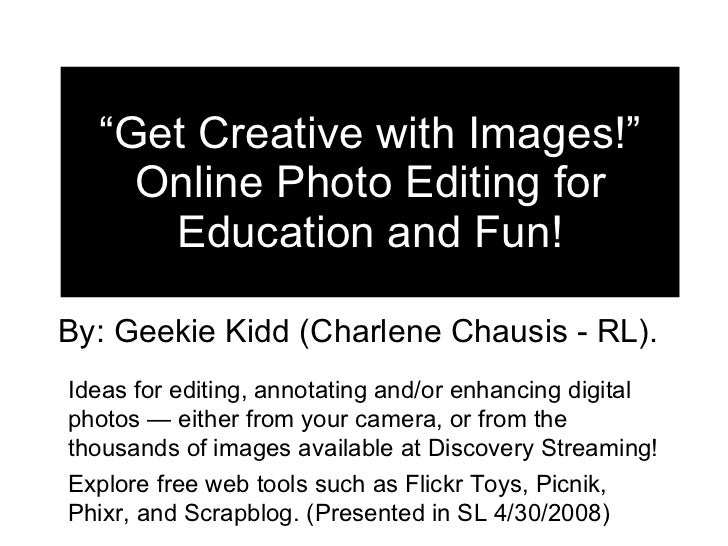 """"""" Get Creative with Images!"""" Online Photo Editing for Education and Fun! By: Geekie Kidd (Charlene Chausis - RL).  Ideas f..."""