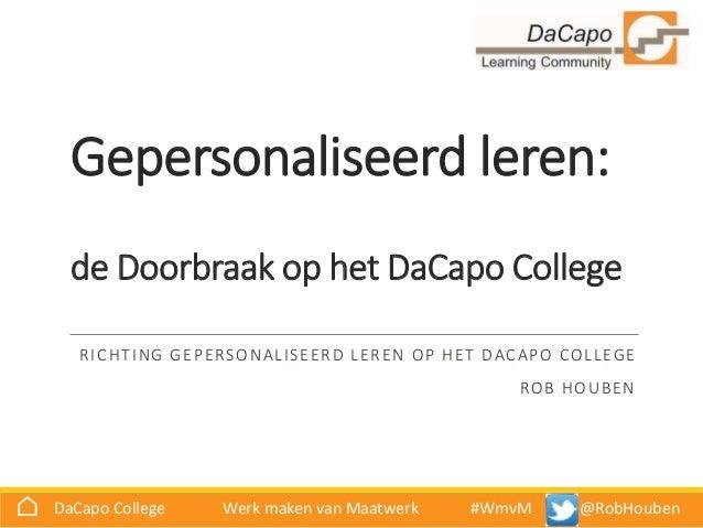 @ ⌂ DaCapo College Werk maken van Maatwerk #WmvM @RobHouben Gepersonaliseerd leren: de Doorbraak op het DaCapo College RIC...