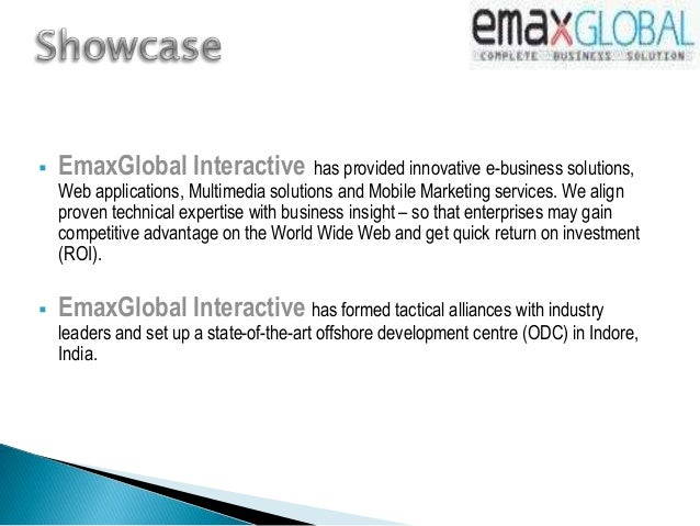  EmaxGlobal Interactive has provided innovative e-business solutions, Web applications, Multimedia solutions and Mobile M...